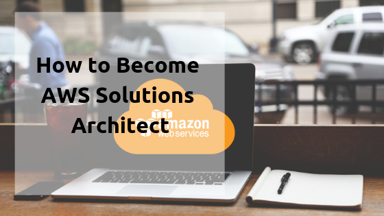 How to Become AWS Solutions Architect